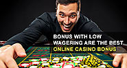 Bonus with Low Wagering are the Best Online Casino Bonus
