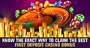 Know the Exact Way to Claim the Best First Deposit Casino Bonus