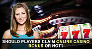 Should Players Claim Online Casino Bonus or Not