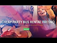 Cheap Party Bus Rental Fresno – Affordable Party Buses in Fresno (Party Bus Fresno)