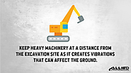 • Keep heavy machinery at a distance from the excavation site as it creates vibrations that can affect the ground.