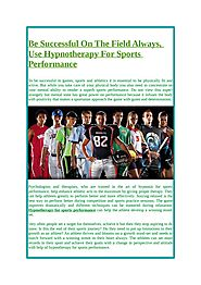 Be Successful On The Field Always, Use Hypnotherapy For Sports Performance
