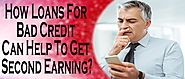 How Loans For Bad Credit Can Help To Get Second Earning?
