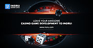 Leave your awesome Casino Game Development to Inoru!