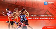 The fast catching trend of Fantasy Sports Mobile Apps in India