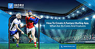 How To Create A Fantasy Hurling App, What Are Its Costs And Features?