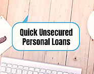 Quick Unsecured Personal Loans- Perfect Solution That Helps You Tackle All Needs