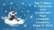 Top 5 Ways to Optimise and Accelerate Your LinkedIn Company Page in 2019