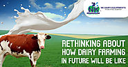 Rethinking About How Dairy Farming in Future Will Be like