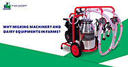 Why Milking Machinery and Dairy equipments are necessary for farms?