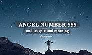 Angel Number 555 and Its Spiritual Meaning - What Does 555 Mean in Numerology?