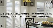 A Substantial Guide To Choose the Perfect Shutter For the Windows