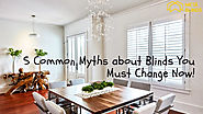 5 Common Myths about Blinds You Must Change Now