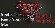 Spells To Keep Your Man Faithful With You - Make Him Loyal Spells
