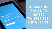4 Amazing Tools To Embed Twitter Feed on Website
