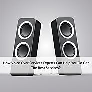 How Voice Over Services Experts Can Help You To Get The Best Services?