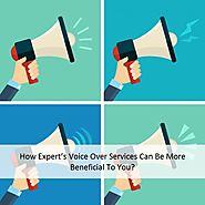 How Expert's Voice Over Services Can Be More Beneficial To You?