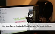 How Voice Over Services Can Be More Effective On The Basis Of Guidance?