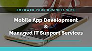 Fire up your business with mobile app development and managed IT support services
