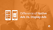 Native Ads Vs. Display Ads: What are the Differences?