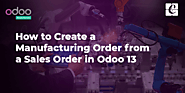 How to Create a Manufacturing Order from a Sales Order in Odoo 13