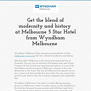 Get the blend of modernity and history at Melbourne 5 Star Hotel from Wyndham Melbourne