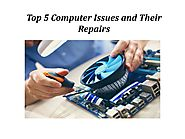 Top 5 Computer Issues and Their Repairs
