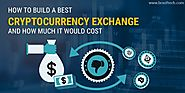 How to Build a Best Cryptocurrency Exchange and How Much It Would Cost | BR Softech