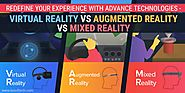 Experience With Advance Technologies-Virtual Reality vs Augmented Reality vs Mixed Reality