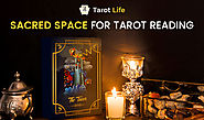 Importance of Creating a Sacred Space For Tarot Reading | Tarot Life Blog