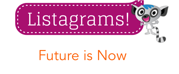 Headline for Listagrams from Listly #14 - Future is Now