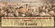 Motivational and inspirational short stories about life – 100 Camels (Story # 7) | Invajy
