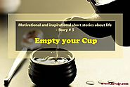 Motivational and inspirational short stories about life – Empty your Cup (Story # 5) | Invajy