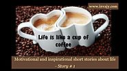 Motivational and inspirational short stories about life - Life is like a cup of coffee (Story # 1) | Invajy