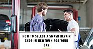 How to Select a Smash Repair Shop in Newtown for Your Car