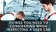 Things You Need To Considering When Inspecting A Used Car