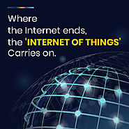 Where the Internet ends, the 'Internet of Things' Carries on.