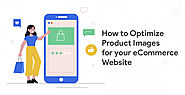 Ecommerce Image Optimization: How To Optimize Product Images