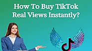 How To Buy TikTok Real Views Instantly?