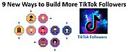 9 New Ways to Build More Fans with Buy TikTok Followers