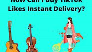 How Can I Buy TikTok Likes Instant Delivery?