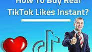 How To Buy Real TikTok Likes Instant?