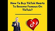 How To Buy TikTok Hearts To Become Famous On TikTok?