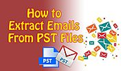 How to Extract Emails From PST Files