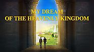 "Accept the Judgment in the Last Days and Be Raptured Before God | ""My Dream of the Heavenly Kingdom"" 