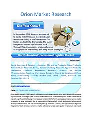North American E-Commerce Logistics Market Segmentation, Forecast, Market Analysis, Global Industry Size and Share to...