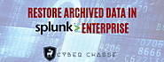 Restore Archived Data in Splunk Enterprise | Cyber Chasse Inc.