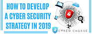 How to develop a cyber security strategy in 2019 | Cyber Chasse Inc.