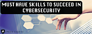 Must-Have Skills to succeed in Cyber Security | Cyber Chasse