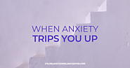 When Anxiety Trips You Up